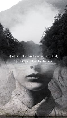 """""""I was a child and she was a child, in this Kingdom by the sea"""" -Annabel Lee, Edgar Allan Poe +"""