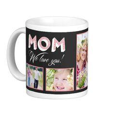 Mom We Love You! Custom Photo Mug