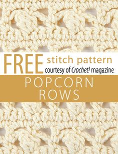 Popcorn Rows Stitch Pattern from Crochet! magazine. Download here: http://www.crochetmagazine.com/stitch_patterns.php?pattern_id=98.  FREE PDF 8/14.