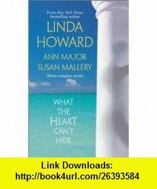 What The Heart CanT Hide (9780373484942) Linda Howard, Ann Major, Susan Mallery , ISBN-10: 0373484941  , ISBN-13: 978-0373484942 ,  , tutorials , pdf , ebook , torrent , downloads , rapidshare , filesonic , hotfile , megaupload , fileserve
