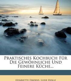Praktisches Kochbuch Fur Die Gewohnliche Und Feinere Kuche... (German Edition) PDF