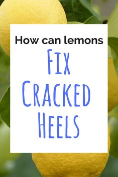 Lemons? Yup. they can fix cracked heels. Read more...