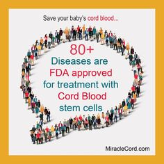 80+ diseases are FDA approved for treatment with Cord Blood  stem cells. MiracleCord.com/diseases-treated-with-cord-blood.html #cordblood #stemcells