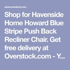 Shop for Copper Grove Lassen Blue Recliner Chair. Get free delivery On EVERYTHING* Overstock - Your Online Furniture Shop! Get in rewards with Club O! Driftwood Seahorse, Shabby Chic Style, Online Furniture, Foot Rest, Blue Stripes, Recliner, Free Delivery, Club, Chair