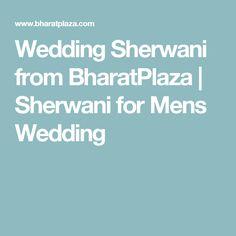 Wedding Sherwani from BharatPlaza | Sherwani for Mens Wedding