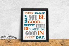 Every day may not be good but there is something good in every day, Art Print, Inspirational Print, Typography, Subway Art Print Subway Art, Custom Art, Graduation Gifts, Framed Art Prints, Print Design, Frames, Stationery, Typography, Good Things