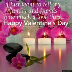 I Just Wanted To Tell My Family And Friends How Much I Love Them Happy Valentine's Day valentines day valentine's day valentines day quotes happy valentines day happy valentines day quotes happy valentine's day quotes valentine's day quotes quotes for valentines day valentines day love quotes valentine's day quotes for family and friends valentines day quotes for facebook