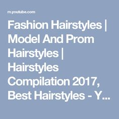 Fashion Hairstyles   Model And Prom Hairstyles   Hairstyles Compilation 2017, Best Hairstyles - YouTube