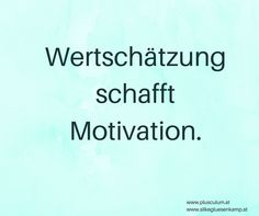 Wertschätzung schafft Motivation. www.silkegluesenkamp.com