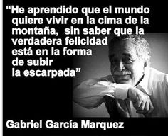 """Gabriel García Marquez: """" I learnt that people want to live in the top of the mountain, not knowing that true happiness is in the way you climb"""" Frases Gabriel Garcia Marquez, Favorite Quotes, Best Quotes, Life Quotes, Quotes En Espanol, Inspirational Phrases, Book Writer, Spanish Quotes, Good Thoughts"""