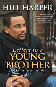 """Letters to a Young Brother MANifest Your Destiny By Hill Harper - Books Worth Reading - Funk Gumbo Radio: http://www.live365.com/stations/sirhobson and """"Like"""" us at: https://www.facebook.com/FUNKGUMBORADIO"""