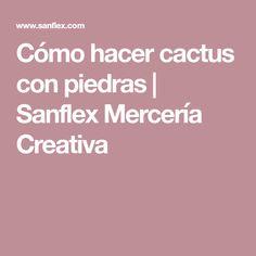 Cómo hacer cactus con piedras   Sanflex Mercería Creativa