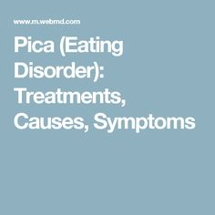Pica (Eating Disorder): Treatments, Causes, Symptoms
