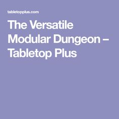 The Versatile Modular Dungeon – Tabletop Plus