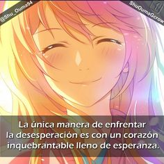 #Shigatsu_Wa_Kimi_No_Uso La única manera de enfrentar la desesperación es #Anime #Frases_anime #frases