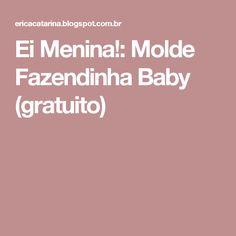 Ei Menina!: Molde Fazendinha Baby (gratuito)