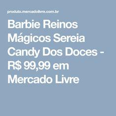 Barbie Reinos Mágicos Sereia Candy Dos Doces - R$ 99,99 em Mercado Livre