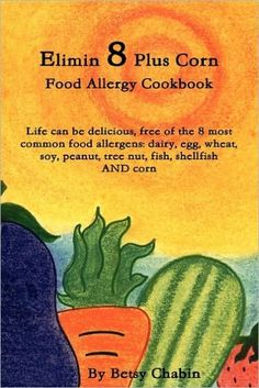 Elimin 8 Plus Corn Food Allergy Cookbook Life Can Be Delicious, Free Of The 8 Most Common Food Aller