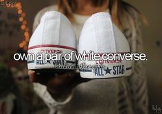 Own a Pair of White Converse - Done.