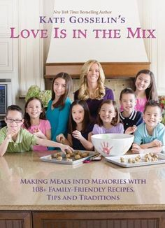 Kate Gosselin's Love Is in the Mix: Making Meals into Memories with 108+ Family-Friendly Recipes, Tips and Traditions by Kate Gosselin.  @Jess Liu Sprague