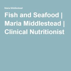 Fish and Seafood | Maria Middlestead | Clinical Nutritionist