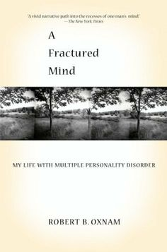 A Fractured Mind: My Life with Multiple PersonaIity Disorder by Robert B. Oxnam - A fascinating insight into the power of the human mind!