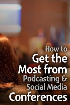 Conferences are wonderful for networking, learning, and presenting. Here are 21 tips for getting the most from any kind of #podcasting or social-media conference or event you may attend.