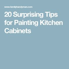 20 Surprising Tips for Painting Kitchen Cabinets