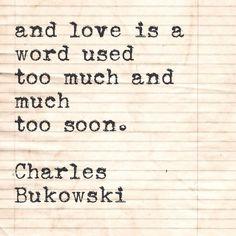 Y el amor es una palabra usada demasiado y demasiado pronto Charles Bukowski and love is a word used too much and much too soon. Charles Bukowski, The Night Torn Mad With Footsteps Pretty Words, Love Words, Beautiful Words, Poem Quotes, Words Quotes, Life Quotes, Wise Men Say, Quiz, Thats The Way