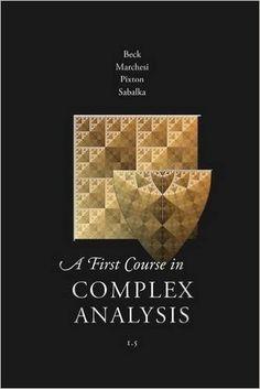 A First Course in Complex Analysis /  Matthias Beck, Gerald Marchesi, Dennis Pixton, and Lucas Sabalka Acceso al libro electrónico:  http://math.sfsu.edu/beck/complex.html