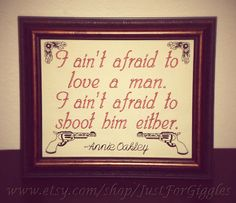 Annie Oakley Quote Love My Man framed cross by JustForGiggles Love My Man, I Love You, Annie Oakley, Single Women, Single Ladies, Cowboy And Cowgirl, Funny Signs, Love Quotes, Cross Stitch