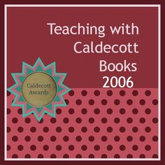 Continuing Blog Post Series: Teaching Resources for Caldecott Books 2006