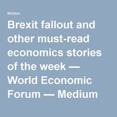 Brexit fallout and other must-read economics stories of the week — World Economic Forum — Medium Latin America, South America, World Economic Forum, Financial Times, World's Biggest, Fallout, Economics, Medium, Reading