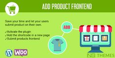 Add product frontend . Add Product Frontend allow your user to submit a product in frontend way. Page option will appear in your WordPress backend menu, and you can find shortcode to display frontend