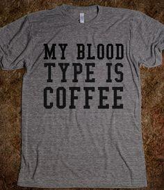 MY BLOOD TYPE IS COFFEE - glamfoxx.com - Skreened T-shirts, Organic Shirts, Hoodies, Kids Tees, Baby One-Pieces and Tote Bags Custom T-Shirts, Organic Shirts, Hoodies, Novelty Gifts, Kids Apparel, Baby One-Pieces | Skreened - Ethical Custom Apparel