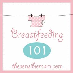 Breastfeeding 101: 7 Tips for Preparing to Breastfeed Your Baby - The Sensible Mom