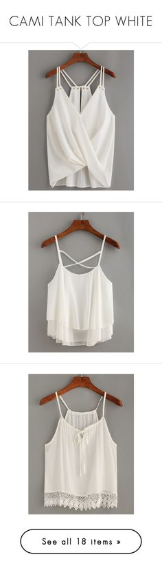 """""""CAMI TANK TOP WHITE"""" by aliceridler ❤ liked on Polyvore featuring tops, white, cami tank, spaghetti-strap tank tops, white cami, spaghetti strap tank top, white camisole, layering tanks, chiffon tank top and white spaghetti strap tank top"""