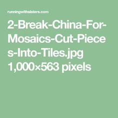 2-Break-China-For-Mosaics-Cut-Pieces-Into-Tiles.jpg 1,000×563 pixels