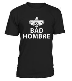 Bad Hombre T shirt  granddaughter#tshirt#tee#gift#holiday#art#design#designer#tshirtformen#tshirtforwomen#besttshirt#funnytshirt#age#name#october#november#december#happy#grandparent#blackFriday#family#thanksgiving#birthday#image#photo#ideas#sweetshirt#bestfriend#nurse#winter#america#american#lovely#unisex#sexy#veteran#cooldesign#mug#mugs#awesome#holiday#season#cuteshirt