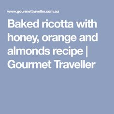 Baked ricotta with honey, orange and almonds recipe | Gourmet Traveller