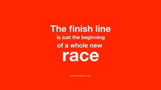 The finish line is just the beginning of a whole new race.  #MotivationalQuotes #Quotes #FitnessQuotes