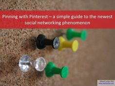 Pinning with Pinterest - a simple guide to Pinterest by Reach Further via Slideshare