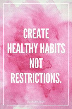 QUOTE, Diet: 'Create healthy habits not restrictions.' / repinned via Tina Tazekand on Pinterest