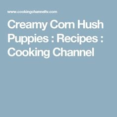 Creamy Corn Hush Puppies : Recipes : Cooking Channel