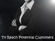 Are You Really Interested In Reaching To Your Potential Customers?