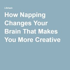 How Napping Changes Your Brain That Makes You More Creative