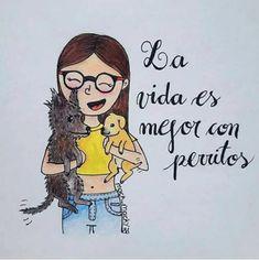 La vida es mejor con perros .......