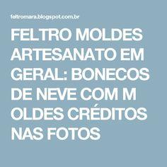 FELTRO MOLDES ARTESANATO EM GERAL: BONECOS DE NEVE COM M OLDES CRÉDITOS NAS FOTOS