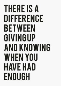 There is a difference between giving up and knowing when you have had enough | Anonymous ART of Revolution