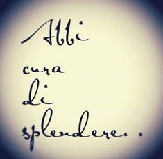 Take care of shine (splendor. Quotes To Live By, Love Quotes, Positive Quotes, Motivational Quotes, Cogito Ergo Sum, Italian Quotes, Magic Words, Some Words, Love Life